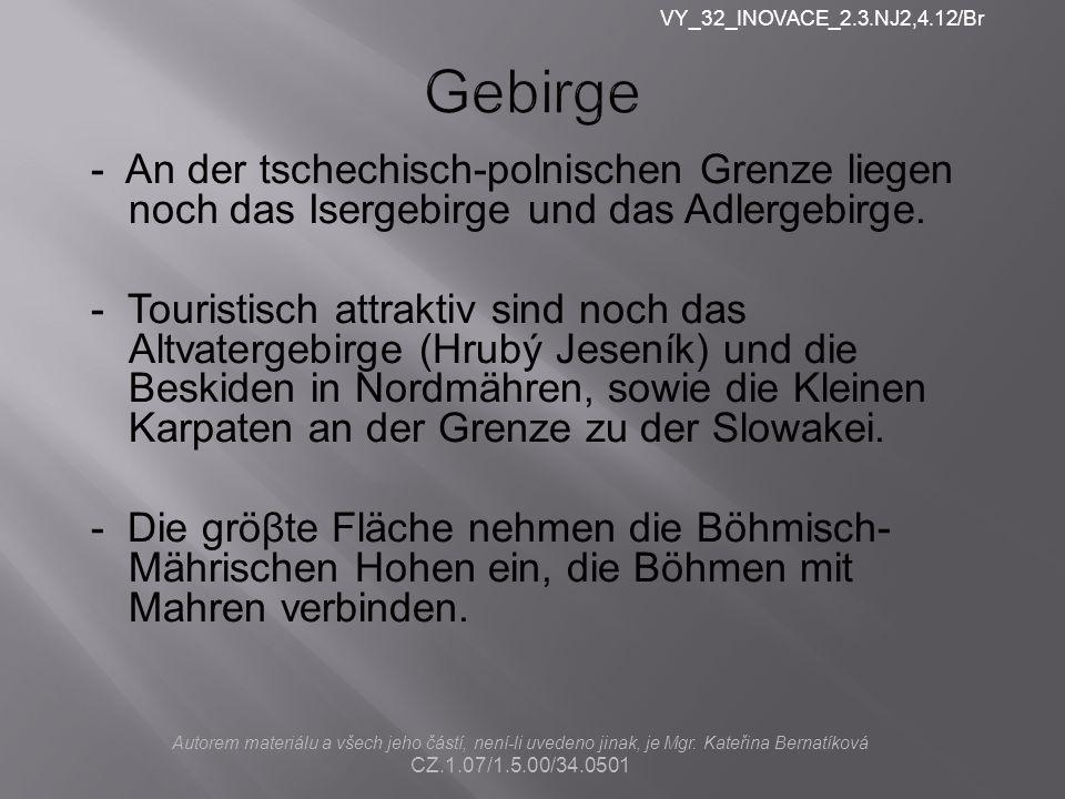 VY_32_INOVACE_2.3.NJ2,4.12/Br Gebirge. - An der tschechisch-polnischen Grenze liegen noch das Isergebirge und das Adlergebirge.