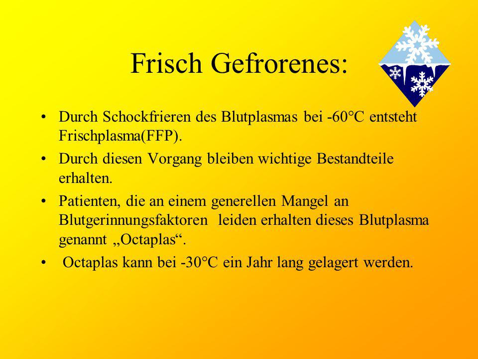 Frisch Gefrorenes: Durch Schockfrieren des Blutplasmas bei -60°C entsteht Frischplasma(FFP).