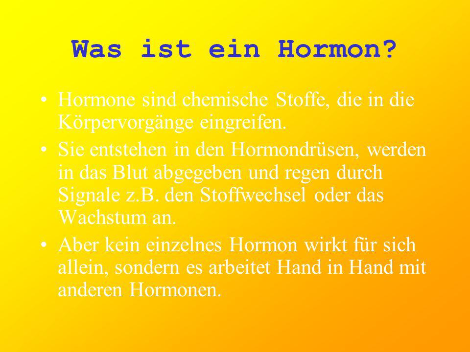 Was ist ein Hormon Hormone sind chemische Stoffe, die in die Körpervorgänge eingreifen.