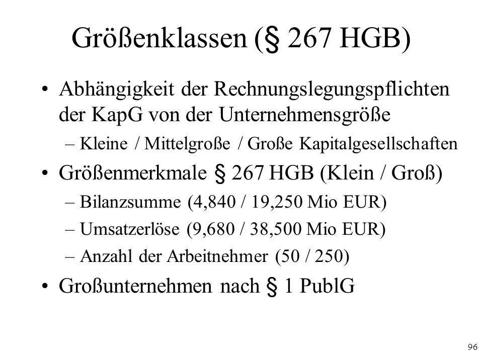 Größenklassen (§ 267 HGB) Abhängigkeit der Rechnungslegungspflichten der KapG von der Unternehmensgröße.