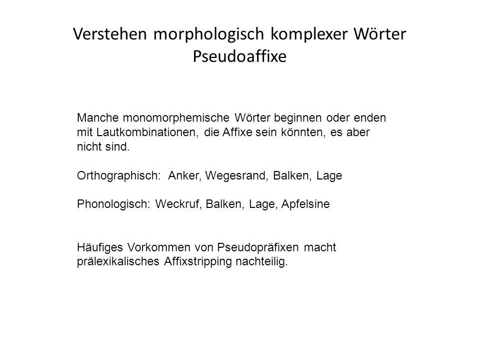 Verstehen morphologisch komplexer Wörter Pseudoaffixe