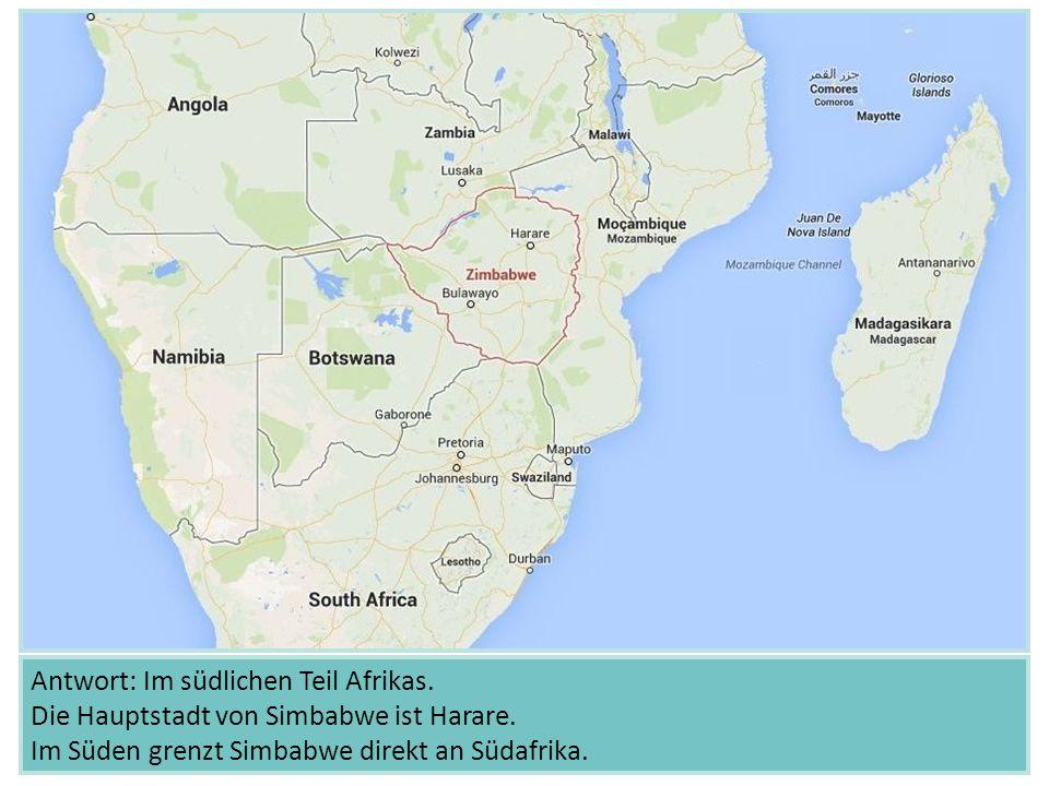 Antwort: Im südlichen Teil Afrikas
