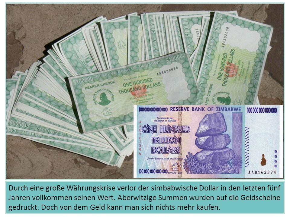 Durch eine große Währungskrise verlor der simbabwische Dollar in den letzten fünf Jahren vollkommen seinen Wert.