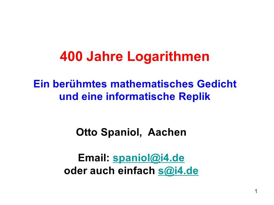 400 Jahre Logarithmen Ein berühmtes mathematisches Gedicht und eine informatische Replik. Otto Spaniol, Aachen.