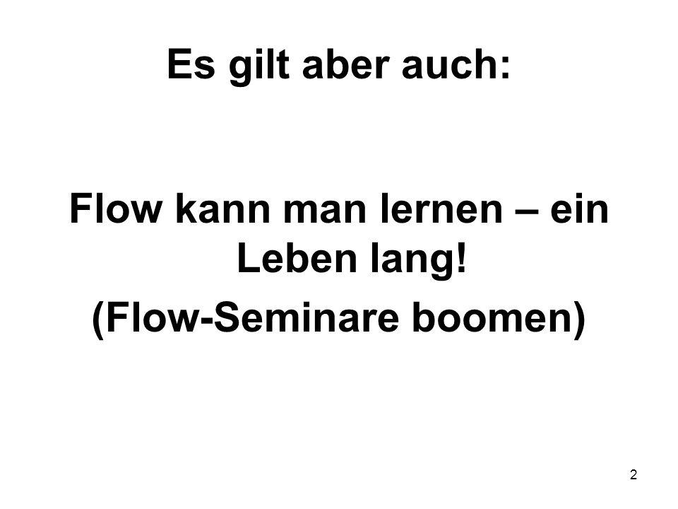 Flow kann man lernen – ein Leben lang! (Flow-Seminare boomen)