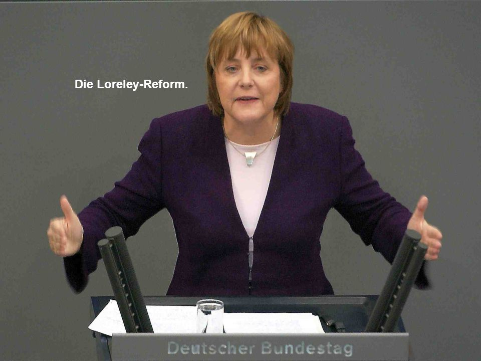 Die Loreley-Reform.
