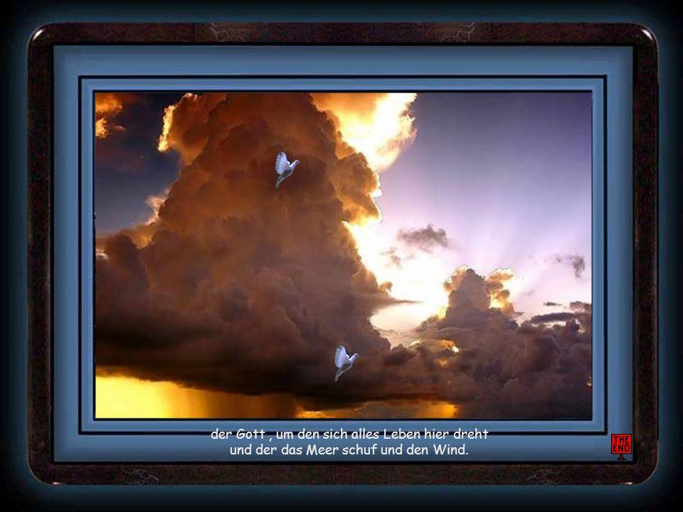 der Gott , um den sich alles Leben hier dreht und der das Meer schuf und den Wind.