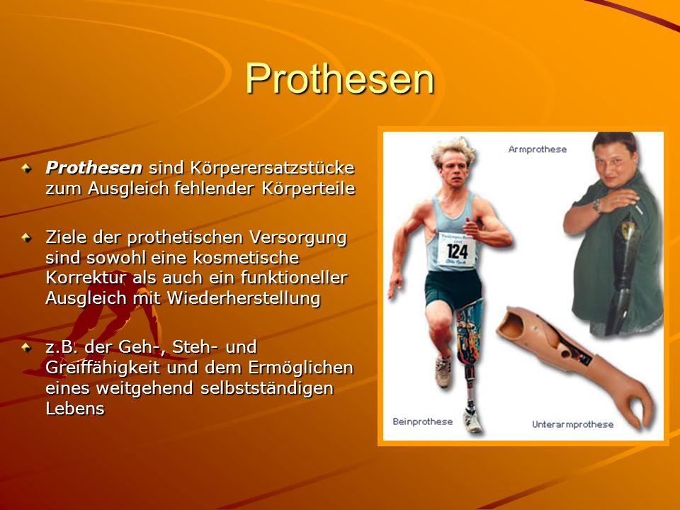 Prothesen Prothesen sind Körperersatzstücke zum Ausgleich fehlender Körperteile.