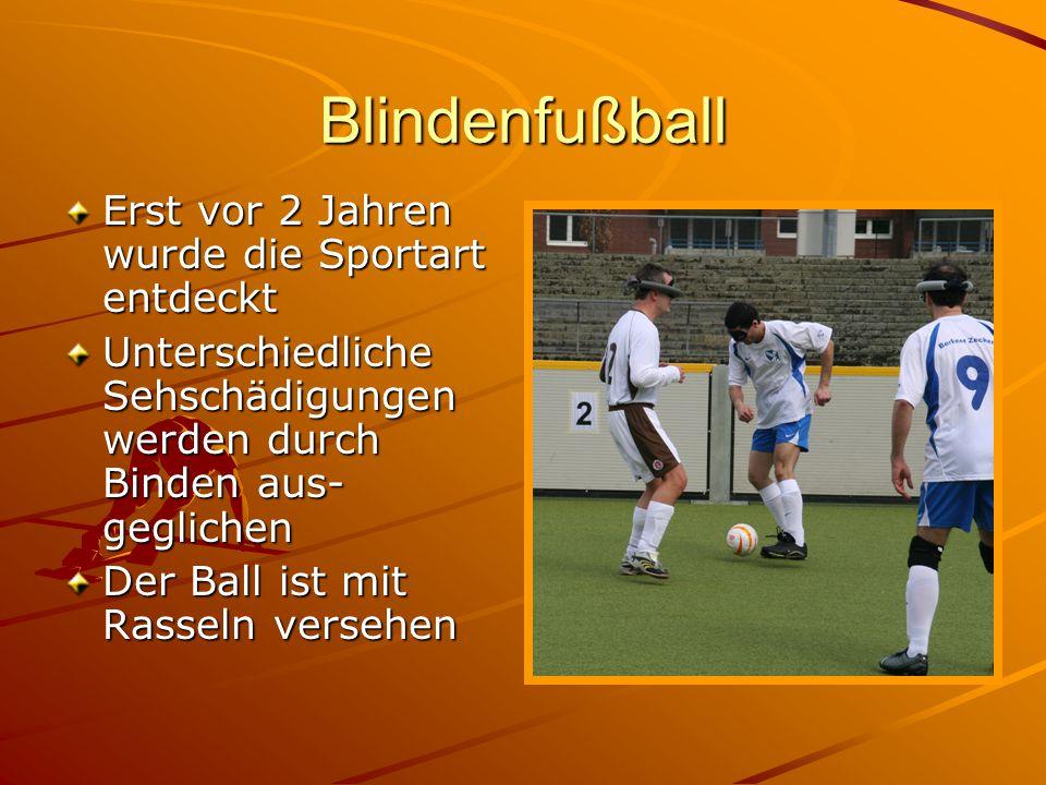 Blindenfußball Erst vor 2 Jahren wurde die Sportart entdeckt