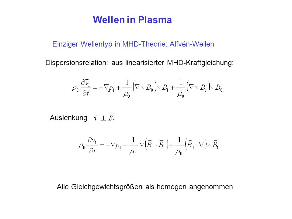 Wellen in Plasma Einziger Wellentyp in MHD-Theorie: Alfvén-Wellen