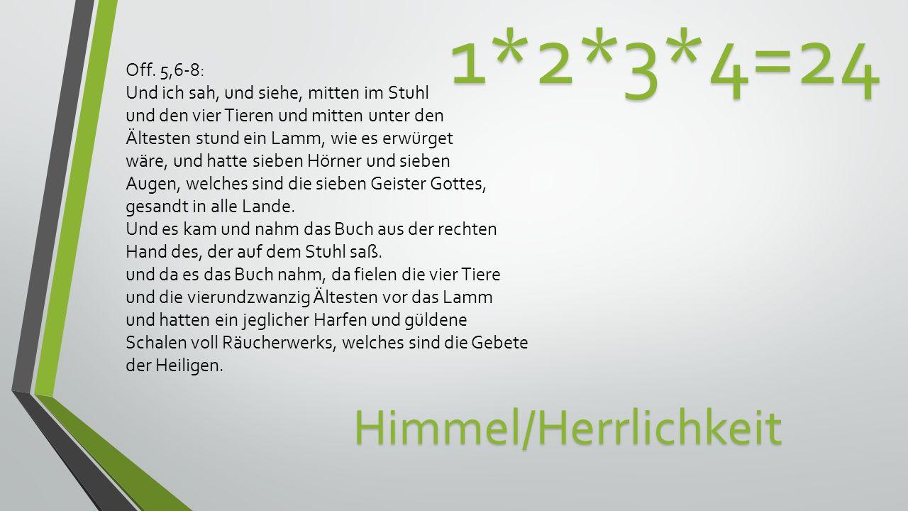 1*2*3*4=24 Himmel/Herrlichkeit Off. 5,6-8: