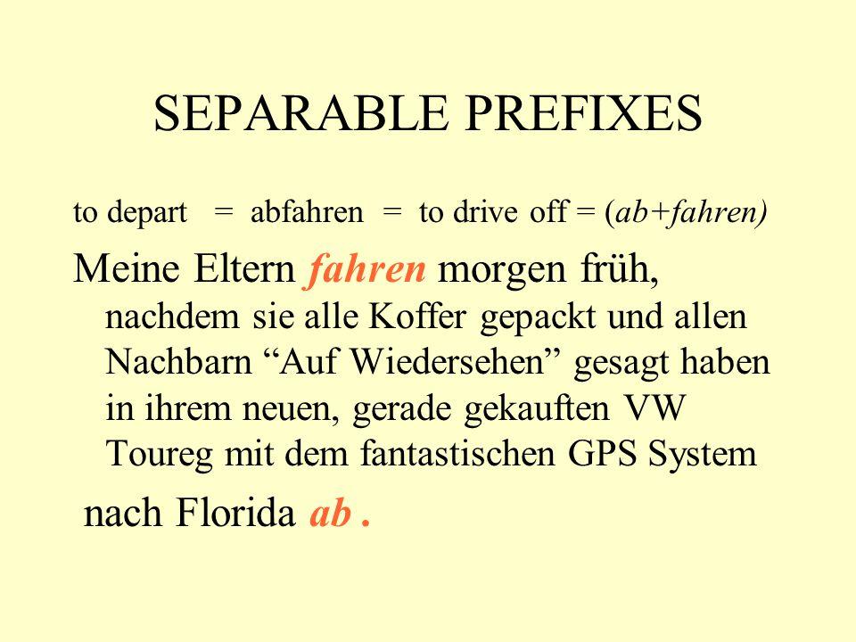 SEPARABLE PREFIXES to depart = abfahren = to drive off = (ab+fahren)
