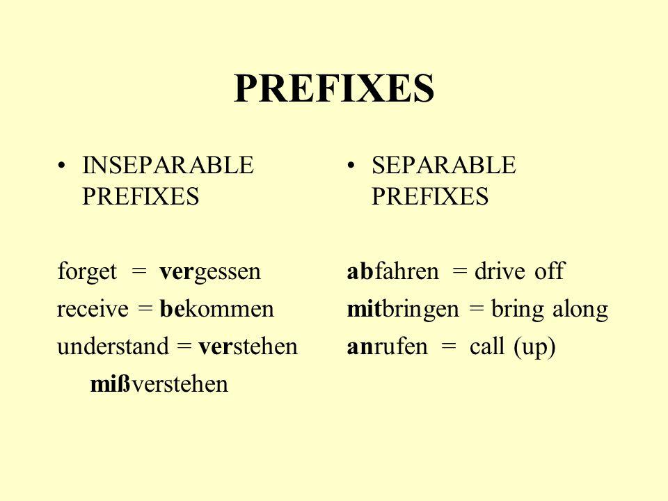 PREFIXES INSEPARABLE PREFIXES forget = vergessen receive = bekommen