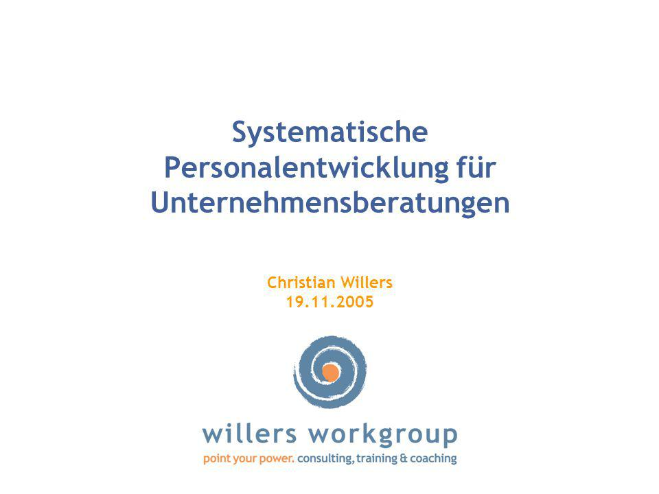 Systematische Personalentwicklung für Unternehmensberatungen Christian Willers 19.11.2005
