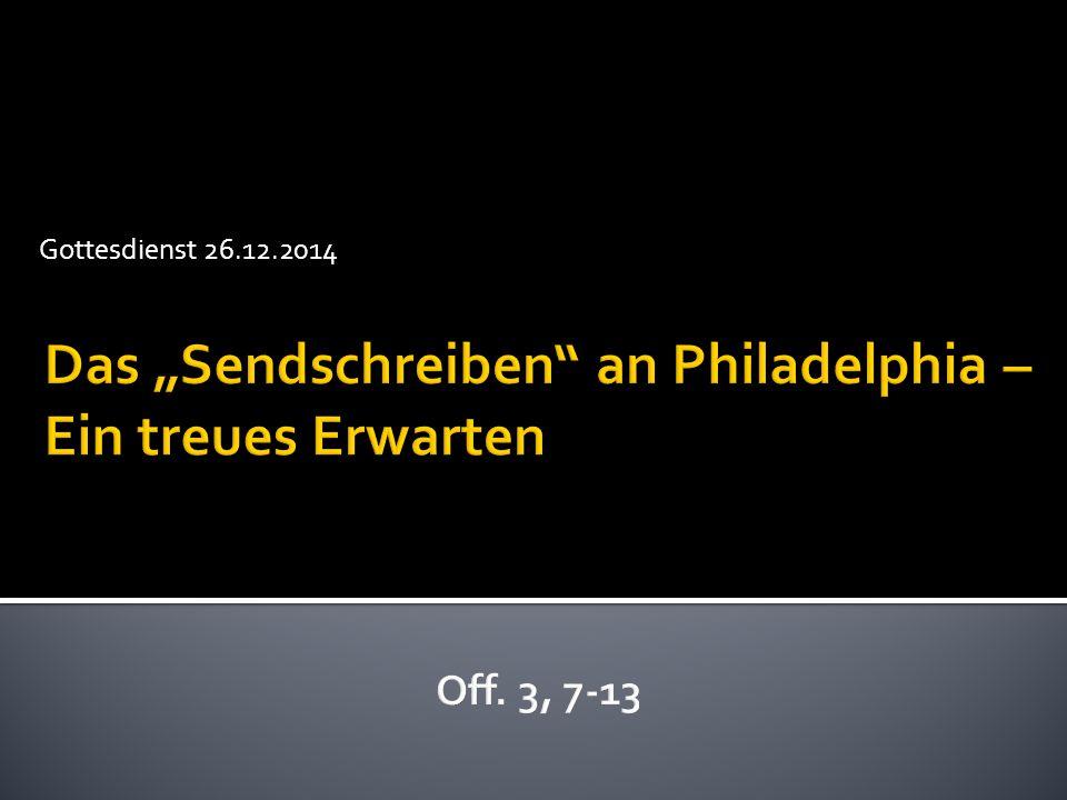 """Das """"Sendschreiben an Philadelphia – Ein treues Erwarten Off. 3, 7-13"""