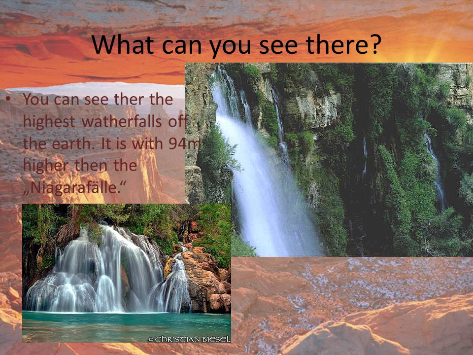 What can you see there. You can see ther the highest watherfalls off the earth.