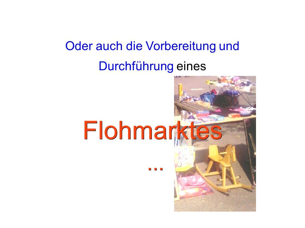 Oder auch die Vorbereitung und Durchführung eines Flohmarktes ...