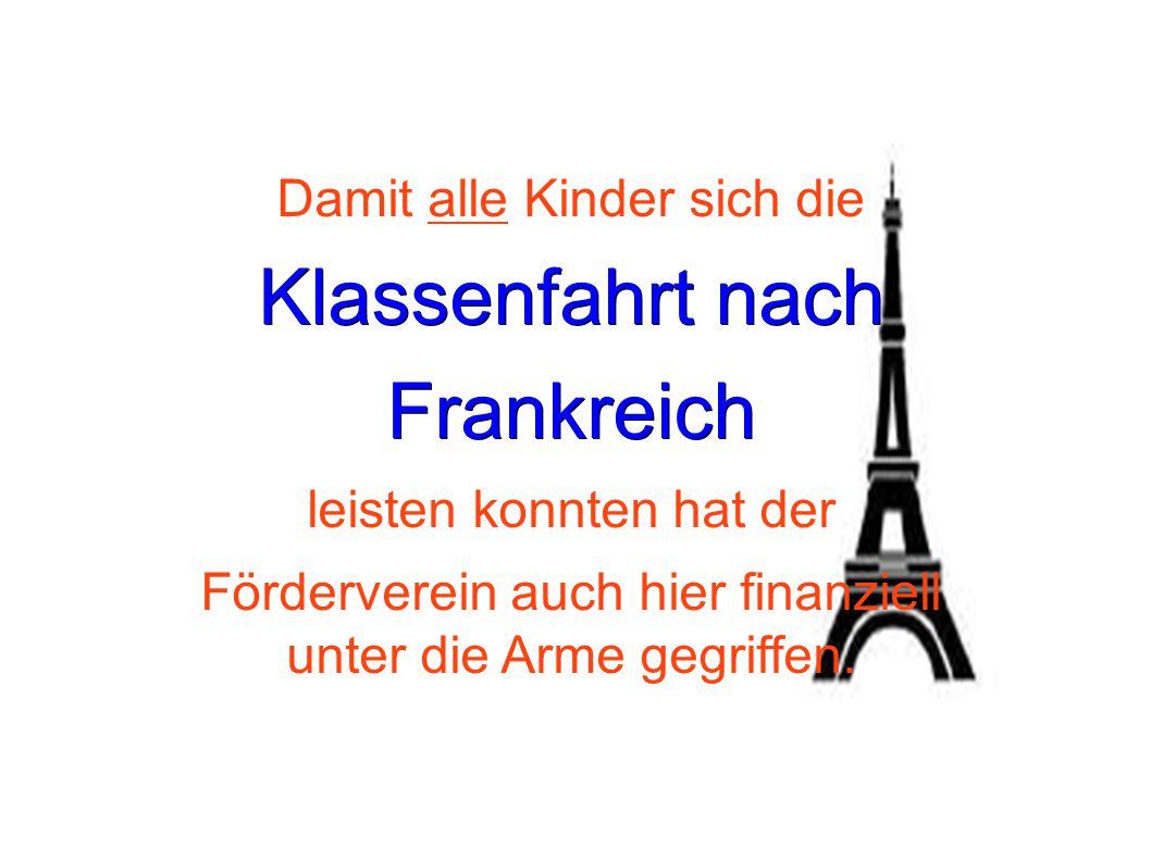 Klassenfahrt nach Frankreich Damit alle Kinder sich die