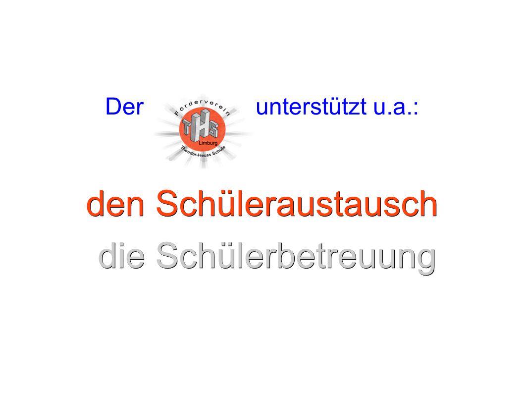 Der unterstützt u.a.: den Schüleraustausch die Schülerbetreuung