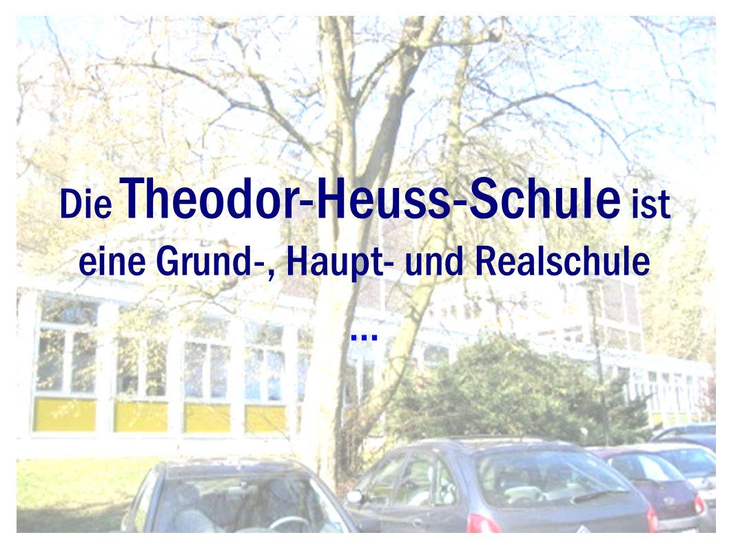 Die Theodor-Heuss-Schule ist eine Grund-, Haupt- und Realschule ...