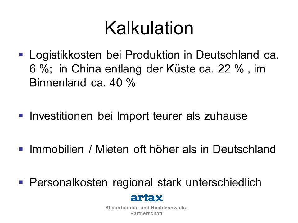 Kalkulation Logistikkosten bei Produktion in Deutschland ca. 6 %; in China entlang der Küste ca. 22 % , im Binnenland ca. 40 %