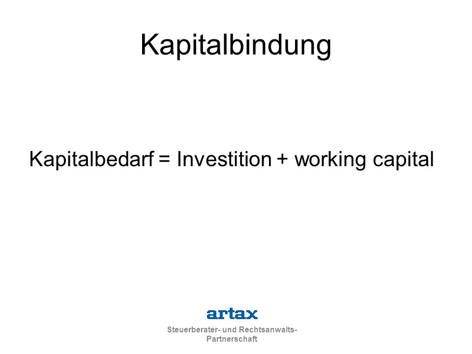 Kapitalbindung Kapitalbedarf = Investition + working capital