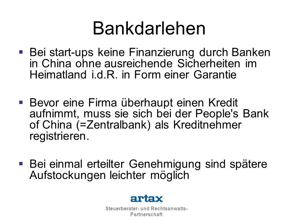 Bankdarlehen Bei start-ups keine Finanzierung durch Banken in China ohne ausreichende Sicherheiten im Heimatland i.d.R. in Form einer Garantie.