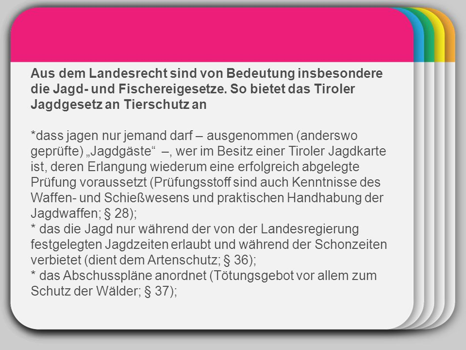 WINTER Aus dem Landesrecht sind von Bedeutung insbesondere die Jagd- und Fischereigesetze. So bietet das Tiroler Jagdgesetz an Tierschutz an.