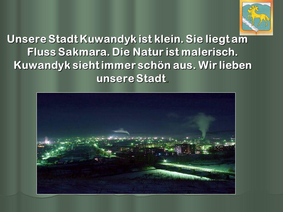 Unsere Stadt Kuwandyk ist klein. Sie liegt am Fluss Sakmara