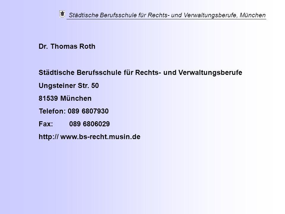 Dr. Thomas Roth Städtische Berufsschule für Rechts- und Verwaltungsberufe. Ungsteiner Str. 50. 81539 München.