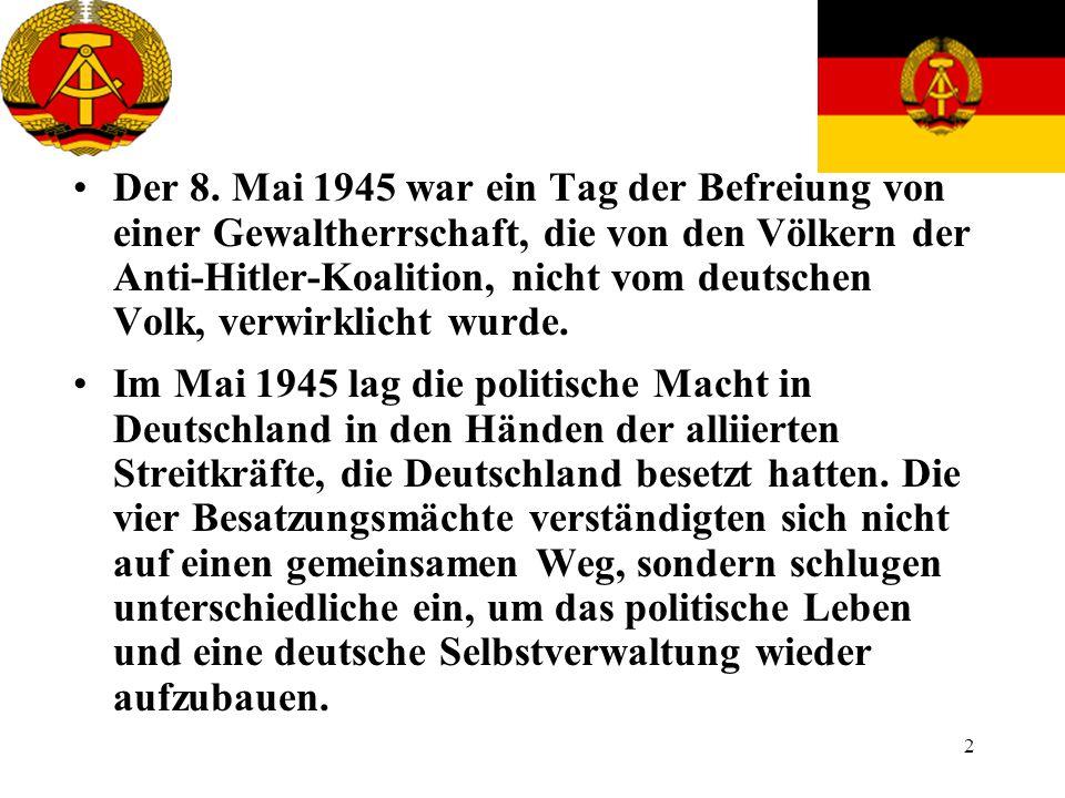 Der 8. Mai 1945 war ein Tag der Befreiung von einer Gewaltherrschaft, die von den Völkern der Anti-Hitler-Koalition, nicht vom deutschen Volk, verwirklicht wurde.