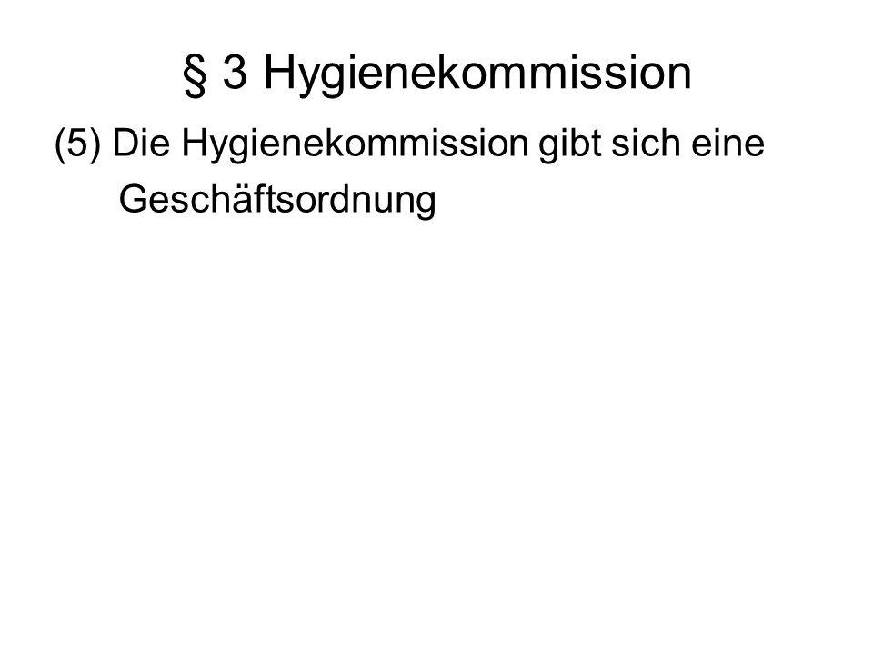 § 3 Hygienekommission (5) Die Hygienekommission gibt sich eine