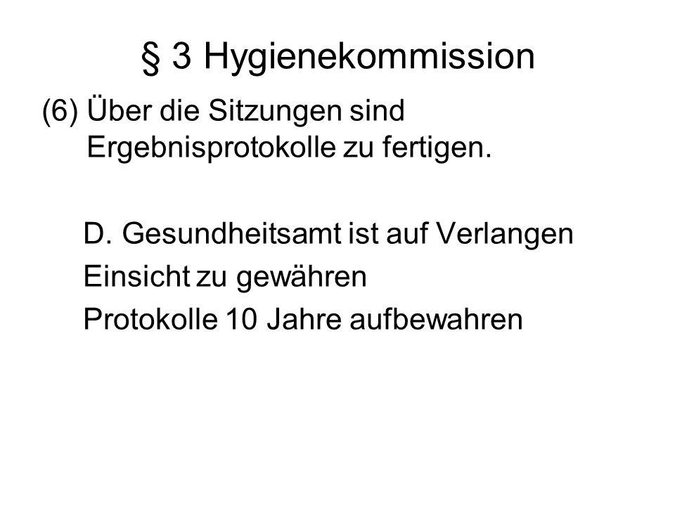 § 3 Hygienekommission (6) Über die Sitzungen sind Ergebnisprotokolle zu fertigen. D. Gesundheitsamt ist auf Verlangen.