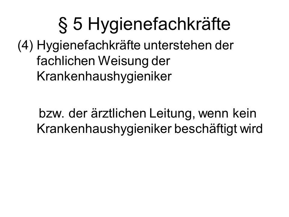 § 5 Hygienefachkräfte (4) Hygienefachkräfte unterstehen der fachlichen Weisung der Krankenhaushygieniker.