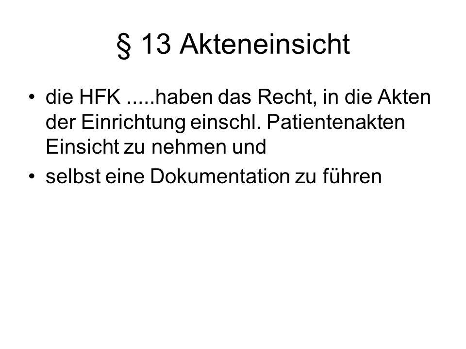 § 13 Akteneinsicht die HFK .....haben das Recht, in die Akten der Einrichtung einschl. Patientenakten Einsicht zu nehmen und.