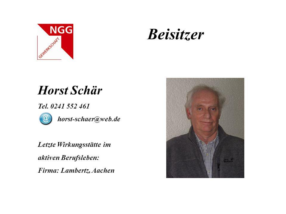 Beisitzer Horst Schär Tel. 0241 552 461 horst-schaer@web.de