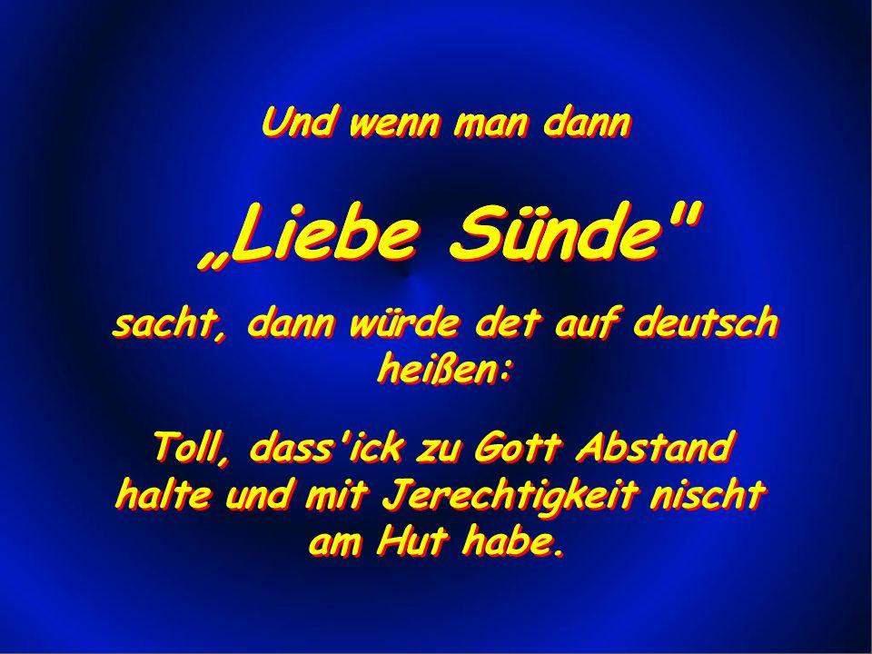 sacht, dann würde det auf deutsch heißen: