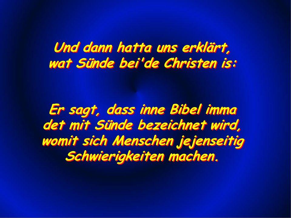 Und dann hatta uns erklärt, wat Sünde bei de Christen is: