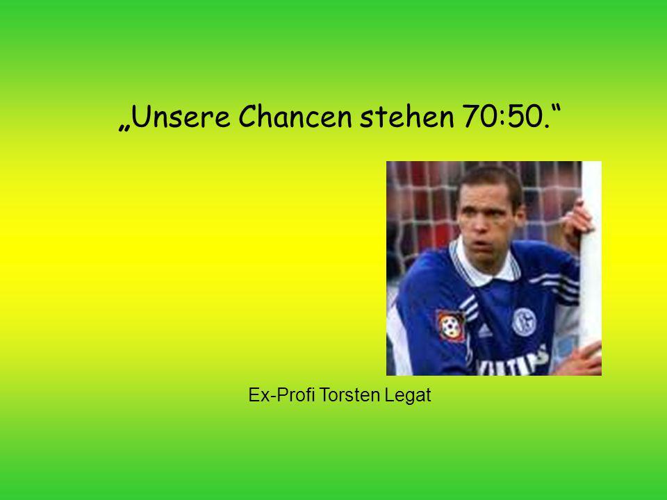"""""""Unsere Chancen stehen 70:50."""