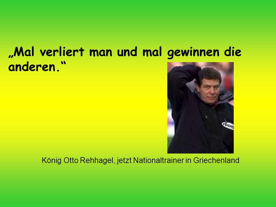 König Otto Rehhagel, jetzt Nationaltrainer in Griechenland