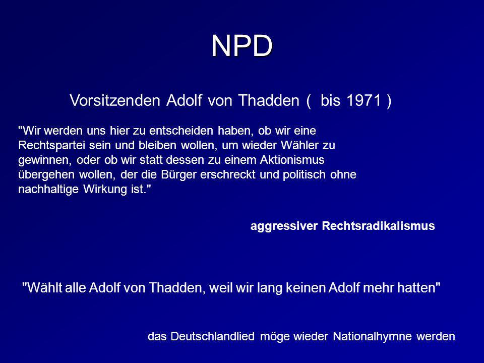 NPD Vorsitzenden Adolf von Thadden ( bis 1971 )