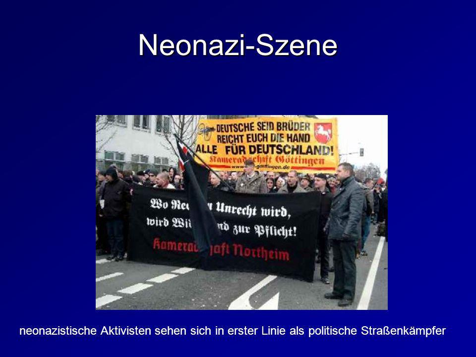 Neonazi-Szene neonazistische Aktivisten sehen sich in erster Linie als politische Straßenkämpfer