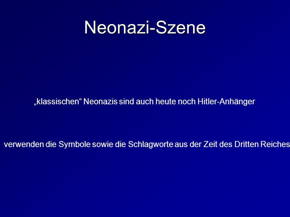 """Neonazi-Szene """"klassischen Neonazis sind auch heute noch Hitler-Anhänger."""