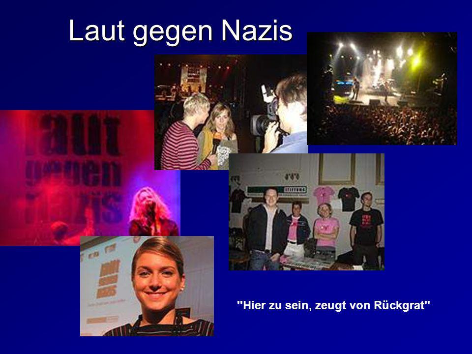 Laut gegen Nazis Hier zu sein, zeugt von Rückgrat