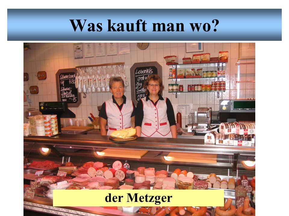 Was kauft man wo der Metzger