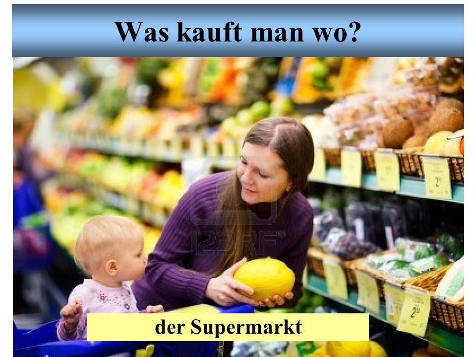 Was kauft man wo der Supermarkt
