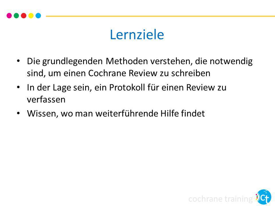 Lernziele Die grundlegenden Methoden verstehen, die notwendig sind, um einen Cochrane Review zu schreiben.