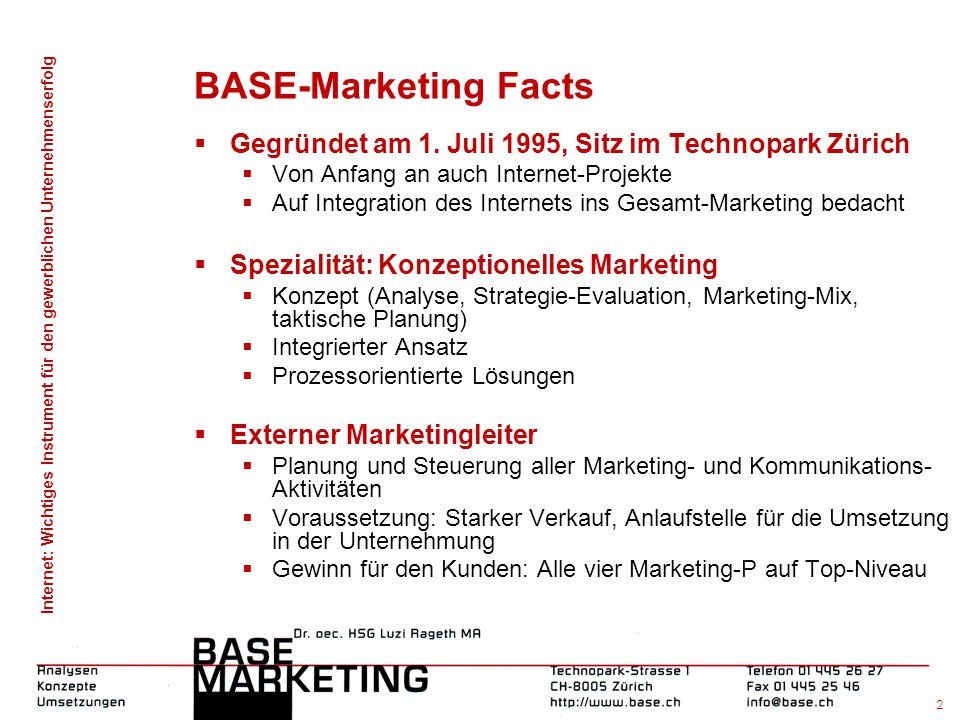 BASE-Marketing Facts Gegründet am 1. Juli 1995, Sitz im Technopark Zürich. Von Anfang an auch Internet-Projekte.
