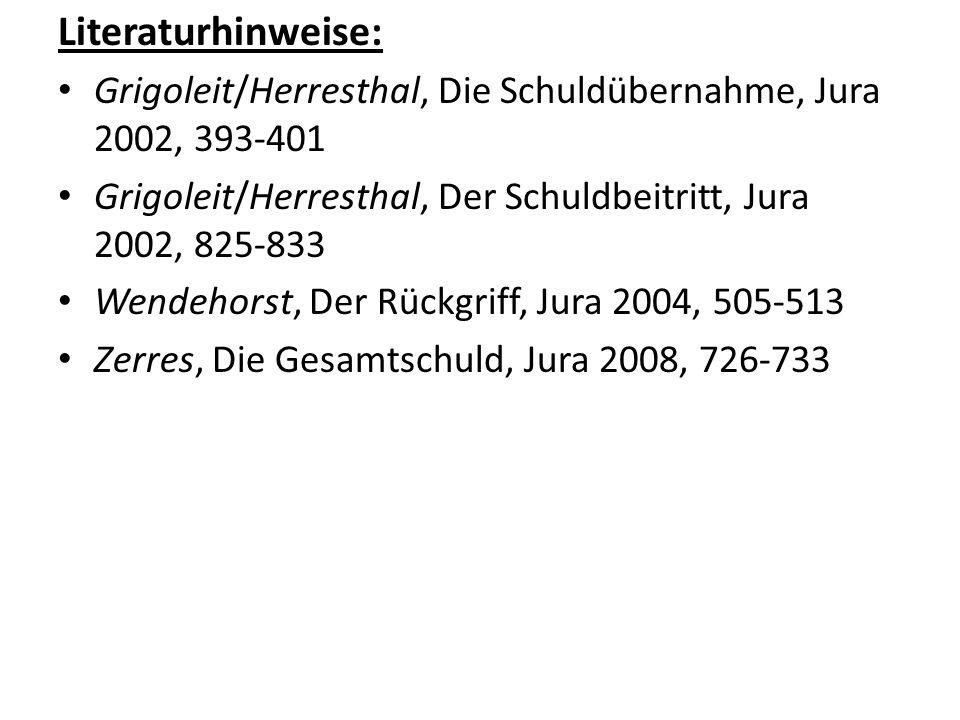 Literaturhinweise: Grigoleit/Herresthal, Die Schuldübernahme, Jura 2002, 393-401. Grigoleit/Herresthal, Der Schuldbeitritt, Jura 2002, 825-833.