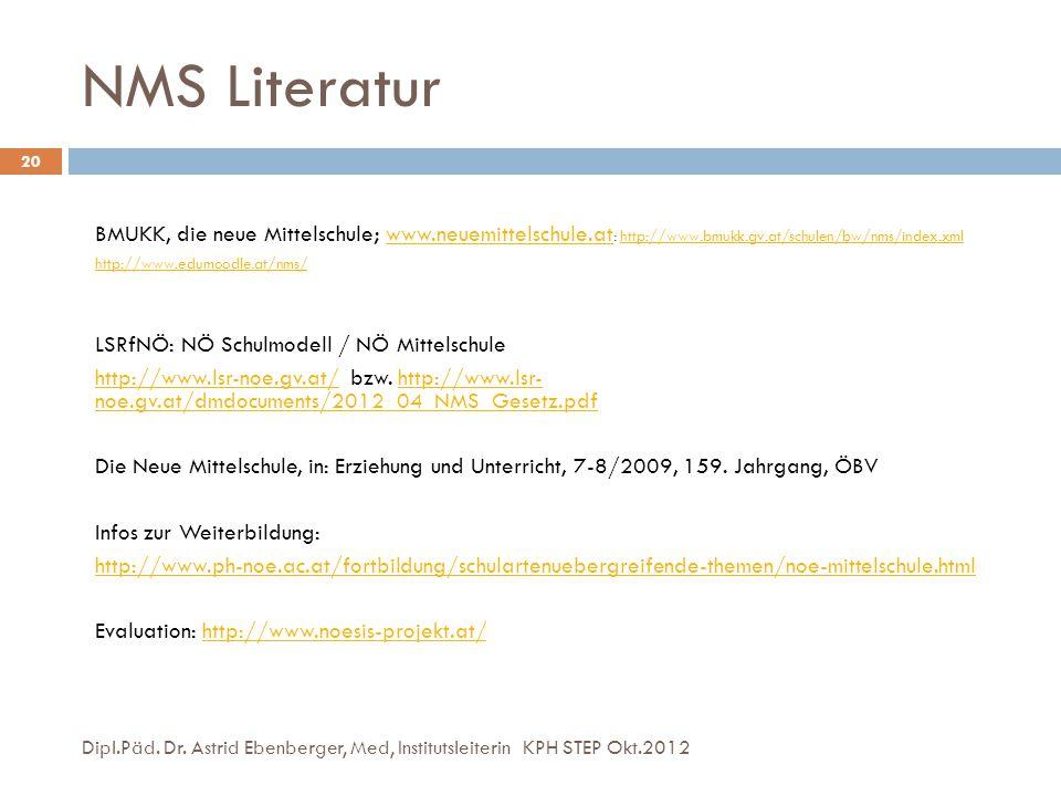 NMS Literatur BMUKK, die neue Mittelschule; www.neuemittelschule.at: http://www.bmukk.gv.at/schulen/bw/nms/index.xml.